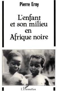 L'Enfant et son milieu en Afrique noire : essai sur l'éducation traditionnelle