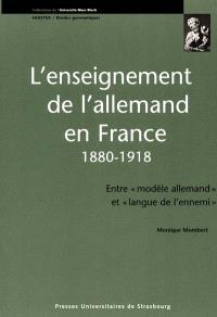 L'enseignement de l'allemand en France, 1880-1918 : entre modèle allemand et langue de l'ennemi