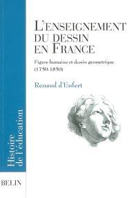L'enseignement du dessin en France : figure humaine et dessin géométrique (1750-1850)