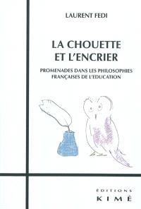La chouette et l'encrier : promenades dans les philosophies françaises de l'éducation
