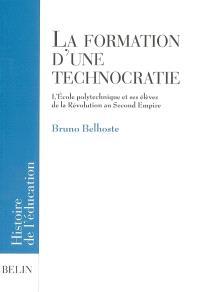 La formation d'une technocratie : l'Ecole polytechnique et ses élèves de la Révolution au second Empire