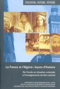 La France et l'Algérie, leçons d'histoire : de l'école en situation coloniale à l'enseignement du fait colonial