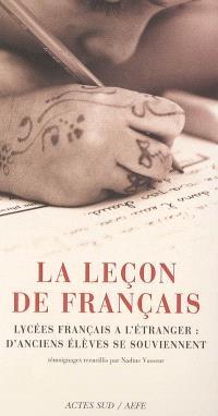 La leçon de français : lycées français à l'étranger : d'anciens élèves se souviennent