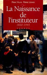 La naissance de l'instituteur : 1820-1945