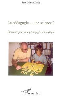 La pédagogie... une science ? : éléments pour une pédagogie scientifique
