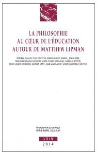 La philosophie au coeur de l'éducation, autour de Matthew Lipman
