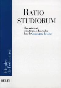 La Ratio studiorum : plan raisonné et institution des études dans la Compagnie de Jésus