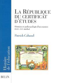 La République du certificat d'études : histoire et anthropologie d'un examen, XIXe-XXe siècles