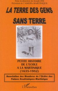 La terre des gens sans terre : petite histoire de l'école à la Martinique (1635-1982)