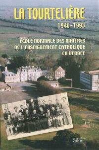 La Tourtelière : 1946-1993 : école normale des maîtres de l'enseignement catholique en Vendée