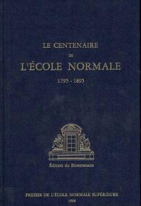 Le centenaire de l'Ecole normale 1795-1895