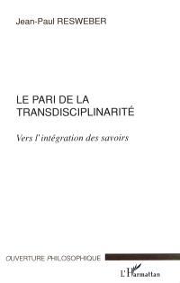 Le pari de la transdisciplinarité : vers l'intégration des savoirs