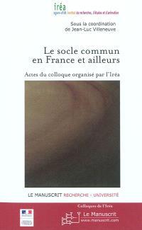 Le socle commun en France et ailleurs : actes du colloque, auditorium de la Mairie de Paris, vendredi 3 et samedi 4 décembre 2010