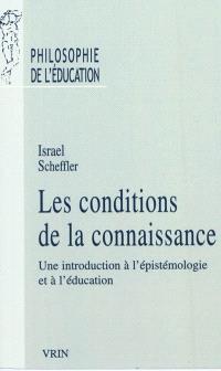 Les conditions de la connaissance : une introduction à l'épistémologie et à l'éducation; Précédé de Raison, éducation et rituel : la philosophie d'Israel Scheffler