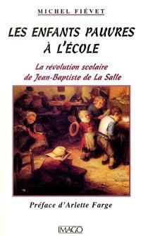 Les enfants pauvres à l'école : la révolution scolaire de Jean-Baptiste de la Salle
