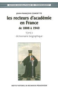 Les recteurs d'Académie en France de 1808 à 1940. Volume 2, Dictionnaire biographique