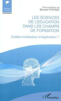 Les sciences de l'éducation dans les champs de formation : quelles mobilisation et légitimation ?