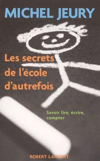 Les secrets de l'école d'autrefois : savoir lire, écrire, compter