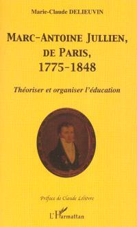 Marc-Antoine Jullien, de Paris, 1775-1848 : théoriser et organiser l'éducation