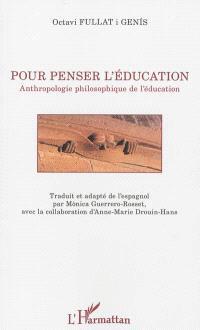 Pour penser l'éducation : anthropologie philosophique de l'éducation