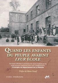 Quand les enfants du peuple avaient leur école : de Guizot à Berthoin, la promotion des classes modestes par les écoles primaires supérieures et les cours complémentaires : l'exemple du département de la Manche