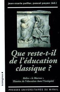 Que reste-t-il de l'éducation classique ? : relire le Marrou : HIstoire de l'éducation dans l'Antiquité