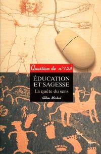 Question de. n° 123, Education et sagesse : la quête du sens
