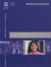 Recueil de données mondiales sur l'éducation 2011 : statistiques comparées sur l'éducation dans le monde : focus sur l'enseignement secondaire