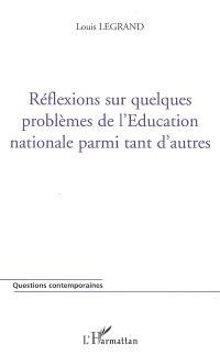 Réflexions sur quelques problèmes de l'Education nationale parmi tant d'autres