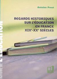 Regards historiques sur l'éducation en France, XIXe-XXe siècles