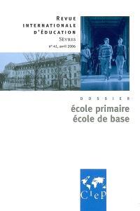 Revue internationale d'éducation. n° 41, Ecole primaire, école de base