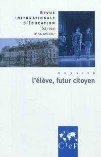 Revue internationale d'éducation. n° 44, L'élève futur citoyen