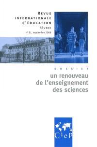 Revue internationale d'éducation. n° 51, Un renouveau de l'enseignement des sciences