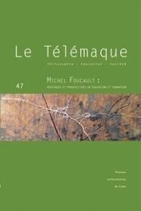 Télémaque (Le). n° 47, Michel Foucault : héritages et perspectives en éducation et formation