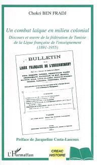Un combat laïque en milieu colonial : discours et oeuvre de la fédération de Tunisie de la Ligue française de l'enseignement : 1881-1955