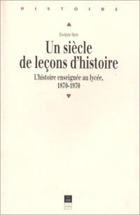 Un siècle de leçons d'histoire : l'histoire enseignée au lycée 1870-1970