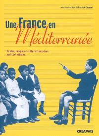 Une France en Méditerranée : écoles, langue et culture françaises, XIXe-XXe siècles