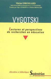 Vygotski : lectures et perspectives de recherches en éducation : suivi d'un inédit en français de L.S. Vygotski