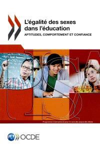 L'égalité des sexes dans l'éducation : aptitudes, comportement et confiance