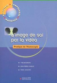 L'image de soi par la vidéo : pratique de l'autoscopie