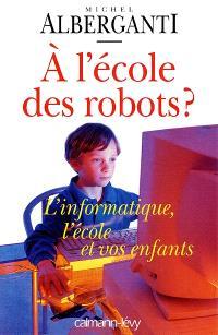 A l'école des robots ? : l'informatique, l'école et vos enfants