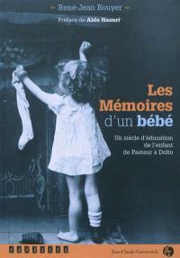 Les mémoires d'un bébé : un siècle d'éducation de l'enfant de Pasteur à Dolto