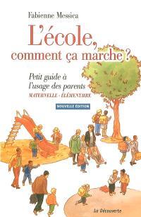 L'école, comment ça marche ? : petit guide à l'usage des parents : maternelle-élémentaire