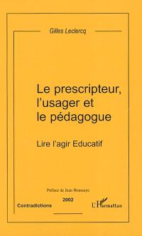 Contradictions, Le prescripteur, l'usager et le pédagogue : lire l'agir éducatif