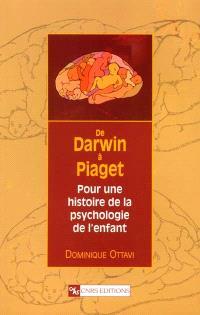 De Darwin à Piaget : pour une histoire de la psychologie de l'enfant