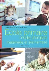 Ecole primaire : mode d'emploi : maternelle et élémentaire