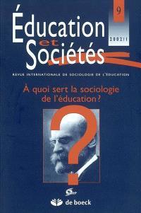 Education et sociétés. n° 9, A quoi sert la sociologie de l'éducation ?