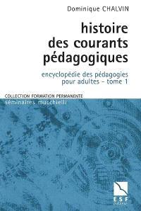 Encyclopédie des pédagogies pour adultes. Volume 1, Histoire des courants pédagogiques