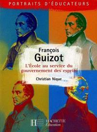 François Guizot : l'école au service du gouvernement des esprits