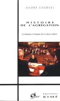 Histoire de l'agrégation : contribution à l'histoire de la culture scolaire